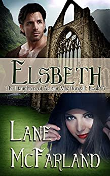 Elsbeth: The Daughters of Alastair MacDougall ~ Book 4 by [Lane McFarland]