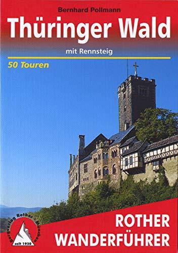 Thüringer Wald: mit Rennsteig. 50 Touren. Mit GPS-Daten: mit Rennsteig. 50 Touren. Mit GPS-Tracks (Rother Wanderführer)