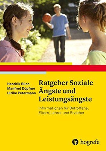 Ratgeber Soziale Ängste und Leistungsängste: Informationen für Betroffene, Eltern, Lehrer und Erzieher (Ratgeber Kinder- und Jugendpsychotherapie)