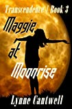 Maggie at Moonrise: Transcendence Book 3
