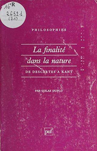 La Finalité dans la nature de Descartes à Kant (Philosophies t. 71) (French Edition)