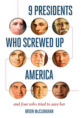 Download 9 Presidents Who Screwed Up America: And Four Who Tried to Save Her 1621573753