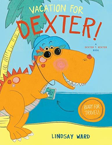 Vacation for Dexter!: 3 (Dexter T. Rexter, 3)