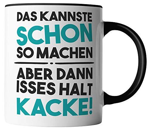 vanVerden Tasse - Das kannste schon so machen aber dann isses halt Kacke - beidseitig Bedruckt - Kaffeetassen, Tassenfarbe:Weiß/Schwarz