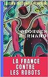 La France contre les robots ( Édition intégrale Illustre) - Format Kindle - 3,09 €
