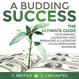 A Budding Success     The Ultimate Guide to Planning, Launching and Managing a Lucrative Legal Marijuana Business              By:                                                                                                                                 C Restivo,                                                                                        C Cervantes                               Narrated by:                                                                                                                                 Reid Kerr                      Length: 3 hrs and 32 mins     45 ratings     Overall 4.2
