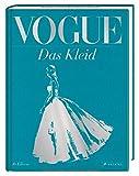 VOGUE: Das Kleid: 100 Jahre Eleganz, Schönheit und Stil