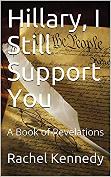 Hillary, I Still Support You: A Book of Revelations by [Rachel Kennedy]