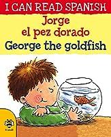 George the Goldfish / Jorge el pez dorado (I Can Read Spanish)