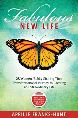 Fabulous New Life: 28 Women:  Boldly Sharing Their Transformational Journey to Creating an Extraordinary Life