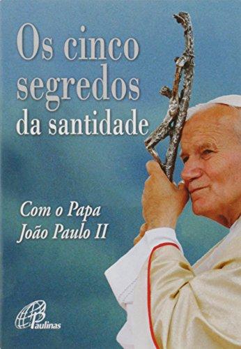 Os Cinco Segredos da Santidade com o Papa João Paulo II