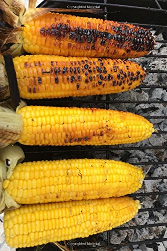 Delicious Corn on the Cob on the Backyard Barbecue Grill Journal: 150 Page Lined Notebook/Diary
