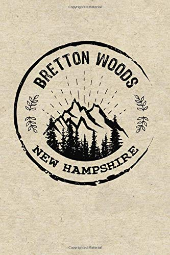 Bretton Woods New Hampshire: Dotted Notebook Hiking Skiing Ski Logbook Journal To Write In, Trail Log Book, Hiker's Journal, Wandering Mountains ... Log Book, Hiking Gifts, 6
