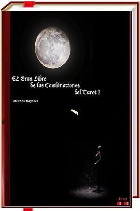 El Gran Libro de las Combinaciones del Tarot I: Arcanos mayores con mayores y menores (Spanish Edition)