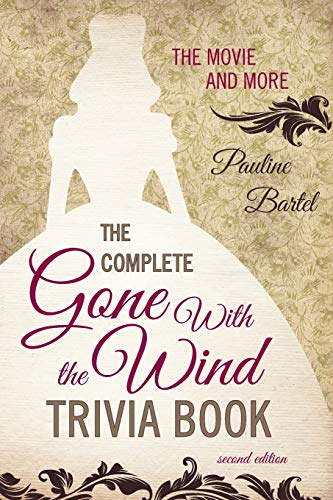 The Complete Gone With the Wind Trivia Book: The Movie and More, Second Edition