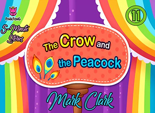 Pinkfong 5 Minute Stories: Vol 11 - The Crow And The Peacock  - Great 5-Minute Fairy Tale And Bedtime Story Picture Book For Kids, Boys, Girls, Children Of All Age (English Edition)
