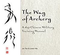 The Way of Archery: A 1637 Chinese Military Training Manual