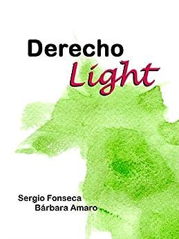 Derecho Light: Una guía para entender el derecho de [Sergio Fonseca, Bárbara Amaro, Juan Pablo Fonseca Amaro]