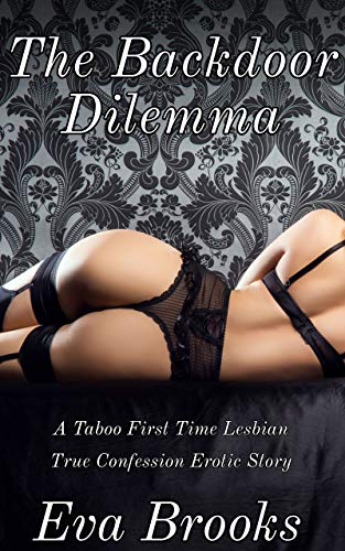 The Backdoor Dilemma: A Taboo First Time Lesbian True Confession Erotic Story (English Edition)