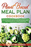Plant Based Meal Plan Cookbook: A Diet Plan with Tasty Vegan and Vegetarian Seasonal Recipes to Fix the Paradox of Healthy Eating and Have More Energy, a Better Nutrition, with a Weight Loss Solution