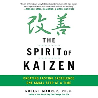 The Spirit of Kaizen     Creating Lasting Excellence One Small Step at a Time              By:                                                                                                                                 Bob Maurer,                                                                                        Leigh Ann Hirschman                               Narrated by:                                                                                                                                 Bob Maurer                      Length: 4 hrs and 8 mins     12 ratings     Overall 4.5