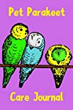 Pet Parakeet Care Journal: This Custom Design Easy to Use, Daily Bird Log Book is Perfect to Look...