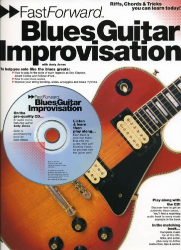 Fast Forward - Blues Guitar Improvisation: Riffs, Chords & Tricks You Can Learn Today!