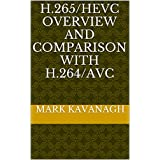 H.265/HEVC Overview and Comparison with H.264/AVC (English Edition)