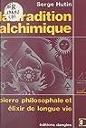 La tradition alchimique: Pierre philosophale et élixir de longue vie par Hutin