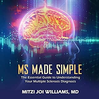 MS Made Simple     The Essential Guide to Understanding Your Multiple Sclerosis Diagnosis              By:                                                                                                                                 Mitzi Williams                               Narrated by:                                                                                                                                 Mitzi Williams                      Length: 1 hr and 19 mins     2 ratings     Overall 5.0