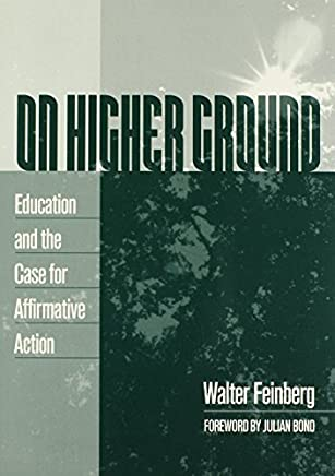 On Higher Ground: Education and the Case for Affirmative Action by Walter Feinberg (1997-11-01)