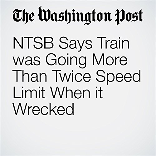 NTSB Says Train was Going More Than Twice Speed Limit When it Wrecked copertina