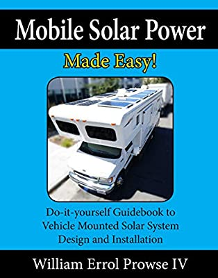 Mobile Solar Power Made Easy!: Mobile 12 volt off grid solar system design and installation. RV's, Vans, Cars and Boats! Do-it-yourself step by step instructions from Prowse Publications
