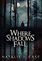 Where Shadows Fall: Premium Large Print Hardcover Edition