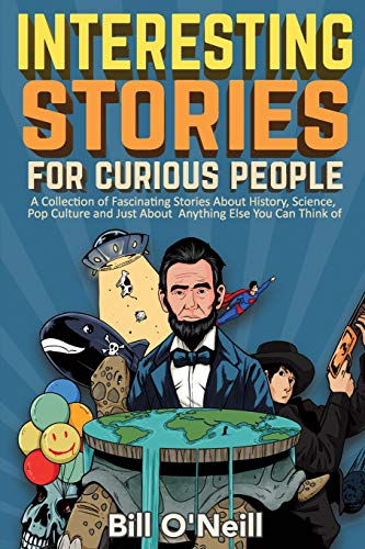 Interesting Stories For Curious People: A Collection of Fascinating Stories About History, Science,...