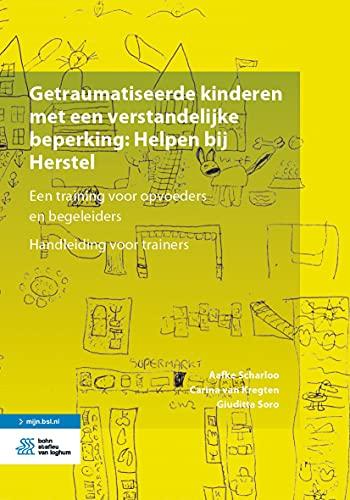 Getraumatiseerde kinderen met een verstandelijke beperking: Helpen bij Herstel: Een training voor opvoeders en begeleiders. Handleiding voor trainers (Dutch Edition)