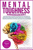 Mental Toughness: Discover How to Unlock the Secrets of Your Brain to Develop an Unbeatable Mindset, Boost Self-Confidence, Practice Emotional Control, and Think Like a Champion
