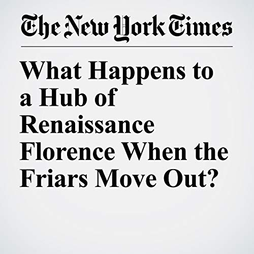 What Happens to a Hub of Renaissance Florence When the Friars Move Out? copertina