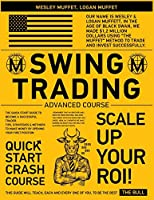 Swing Trading Advanced Course: The Quick Start Guide to Become A Successful Trader. Tips, Strategies & Methods to Make Money By Opening Your First Position (Trade Like a Bull-Series)