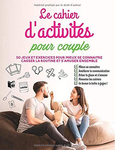Le cahier d'activités pour couple: 50 jeux et exercices pour mieux se connaitre, casser la routine et s'amuser ensemble, en bonus la boite à gages