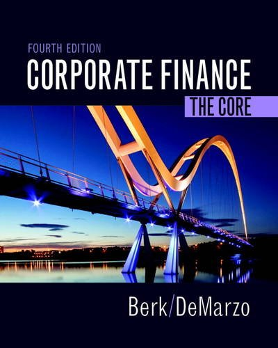 Corporate Finance: The Core (Berk, DeMarzo & Harford, The Corporate Finance Series)
