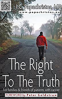 [Ioannis C. Papachristos, George A. Rossetti, Peter Goldstraw]のThe Right To The Truth: For families and friends of patients with cancer (English Edition)