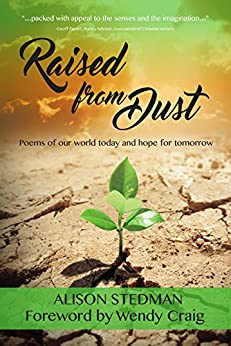 Raised from Dust: Poems of our world today and hope for tomorrow by [Alison Stedman]