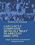 CANTANTI E COMPLESSI MUSICALI 'BEAT' IN ABRUZZO (1960-1970): I sogni, le speranze, le illusioni di una generazione