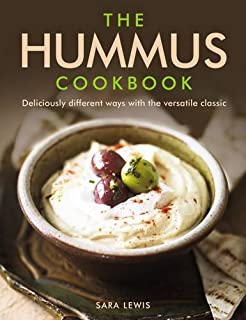 The Hummus Cookbook: Deliciously Different Ways With The Versatile Classic