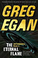 The Eternal Flame: Orthogonal Book Two by Greg Egan(2013-08-08)