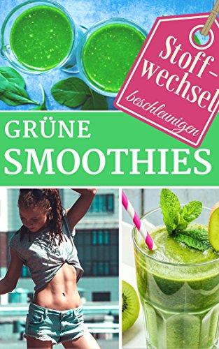 Stoffwechsel beschleunigen mit Grünen Smoothies - sei dein eigener Ernährungs-Doc: Rezepte für gesunde Smoothies zum Abnehmen - Wellness Diät Superfoods ... im Alltag - der Ernährungskompass 9)