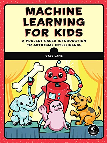 Machine Learning for Kids: A Project-Based Introduction to Artificial Intelligence