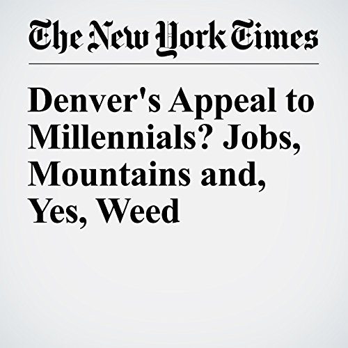 Denver's Appeal to Millennials? Jobs, Mountains and, Yes, Weed audiobook cover art
