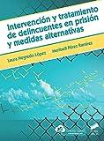 Intervención y Tratamiento de delincuentes En presión y medidas Alternativas: 06 (Criminología)